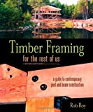 img - for Timber Framing for the Rest of Us: A Guide to Contemporary Post and Beam Construction by Roy, Rob (2004) Paperback book / textbook / text book