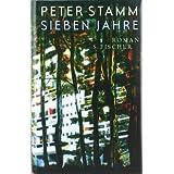 """Sieben Jahre: Romanvon """"Peter Stamm"""""""