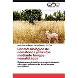 Control biológico de nematodos parásitos mediante hongos nematófagos: Optimización de cultivos y su administración...