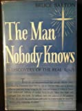 img - for The Man Nobody Knows, A Discovery of the Real Jesus book / textbook / text book