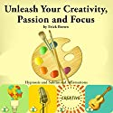 Unleash Your Creativity, Passion, and Focus: Hypnosis and Subliminal Affirmations  by Erick Brown Narrated by Erick Brown