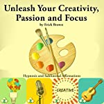 Unleash Your Creativity, Passion, and Focus: Hypnosis and Subliminal Affirmations | Erick Brown