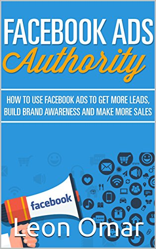 facebook-ads-authority-updated-for-2017-how-to-use-facebook-ads-to-get-more-leads-build-brand-awaren