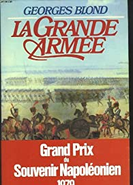 La Grande Arm�e, 1804-1815 par Georges Blond