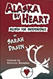Alaska by Heart Recipes for Independence by Sarah Pagen (0982031955) by Patricia Monaghan