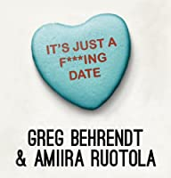 It's Just a F***ing Date (       UNABRIDGED) by Greg Behrendt, Amiira Ruotola Narrated by Greg Behrendt, Amiira Ruotola
