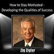 How to Stay Motivated: Developing the Qualities of Success Audiobook