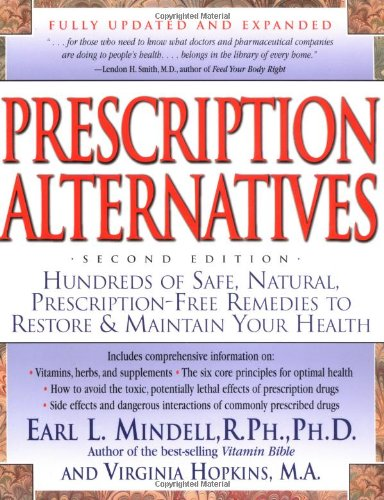 Prescription Alternatives : Hundreds Of Safe, Natural, Prescription-Free Remedies To Restore & Maintain Your Health
