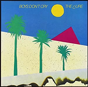 CURE, THE-BOYS DON'T CRY