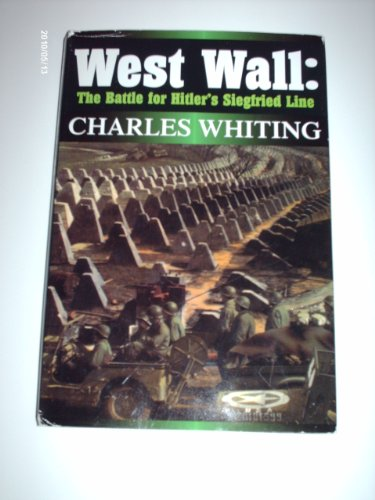 West Wall: The Battle for Hitler's Siegfried Line, September 1944-March 1945, Charles Whiting