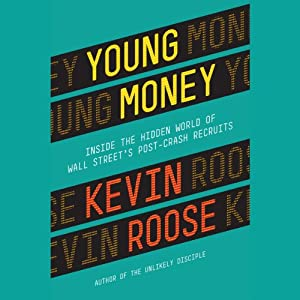 Young Money: Inside the Hidden World of Wall Street's Post-Crash Recruits | [Kevin Roose]