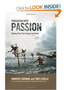 Producing with Passion: Making Films That Change the World Dorothy Fadiman and Tony Levelle