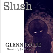 Slush (       UNABRIDGED) by Glenn Rolfe Narrated by Joe Hempel