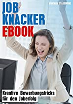 JOB KNACKER EBOOK: KREATIVE BEWERBUNGSTRICKS FÜR DEN JOBERFOLG (EBOOK RATGEBER) (GERMAN EDITION)