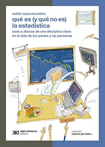Walter Sosa Escudero - Qué es (y qué no es) la estadística: usos y abusos de una disciplina clave en la vida de los países y las personas (Ciencia que Ladra) (Spanish Edition)