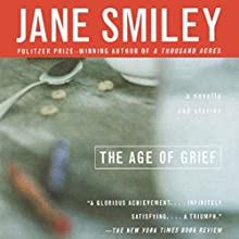 The Age of Grief (       UNABRIDGED) by Jane Smiley Narrated by Amanda Ronconi, Jessica Almasy, Jeff Woodman, MacLeod Andrews, Gabra Zackman, Jennifer Van Dyck