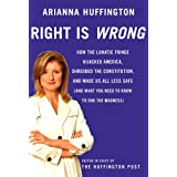 Right Is Wrong: How the Lunatic Fringe Hijacked America, Shredded the Constitution, and Made Us All Less Safeby Arianna Huffington