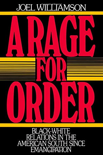 A Rage for Order: Black/White Relations in the American South since Emancipation