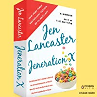Jeneration X: One Reluctant Adult's Attempt to Unarrest Her Arrested Development; Or, Why It'sNever Too Late for Her Dumb Ass to Learn Why Froot Loops Are Not for Dinner (       UNABRIDGED) by Jen Lancaster Narrated by Jen Lancaster