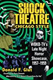 Shock Theatre, Chicago Style: WBKB-TV's Late Night Horror Showcase, 1957-1959 (078646805X) by Donald F. Glut