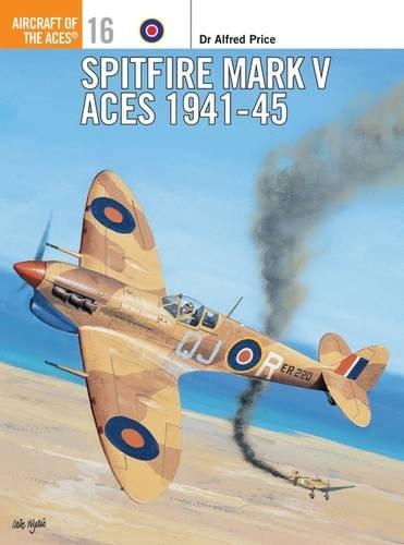 Spitfire Mark V Aces 1941-1945 (Osprey Aircraft of the Aces No 16)