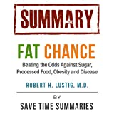 Summary of Fat Chance -- Battling Sugar, Obesity & Disease by Robert Lustig ~ SAVE TIME SUMMARIES