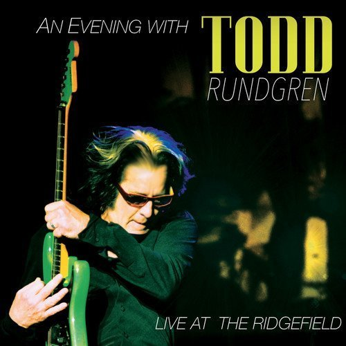 Todd Rundgren - An Evening With Todd Rundgren: Live At The Ridgefield - Zortam Music
