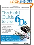 The Field Guide to the 6Ds: How to Us...