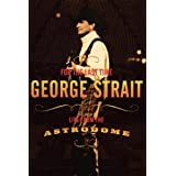 George Strait - For the Last Time: Live from the Astrodome ~ George Strait