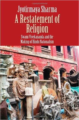 A Restatement of Religion: Swami Vivekananda and the Making of Hindu Nationalism written by Jyotirmaya Sharma