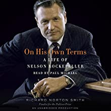 On His Own Terms: A Life of Nelson Rockefeller (       UNABRIDGED) by Richard Norton Smith Narrated by Paul Michael