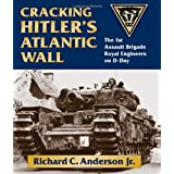 Cracking Hitler's Wall: The 1st Assault Brigade Engineers on D-Dayby Richard C. Anderson
