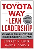 img - for The Toyota Way to Lean Leadership: Achieving and Sustaining Excellence through Leadership Development by Liker, Jeffrey, Convis, Gary L. (2011) book / textbook / text book