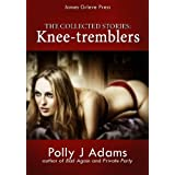 Knee-tremblers: The collected stories ~ Polly J Adams
