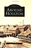 img - for Around Houlton (ME) (Images of America) book / textbook / text book