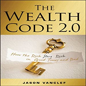 The Wealth Code 2.0: How the Rich Stay Rich in Good Times and Bad | [Jason Vanclef]