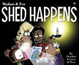 img - for Shed Happens (MADAM AND EVE) book / textbook / text book
