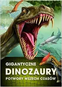 Gigantyczne dinozaury: Praca Zbiorowa: 9788376704609: Amazon.com