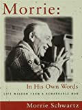 Morrie: In His Own Words by Morris Schwartz