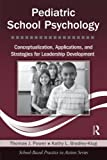 Pediatric School Psychology: Conceptualization, Applications, and Strategies for Leadership Development (School-Based Practice in Action)
