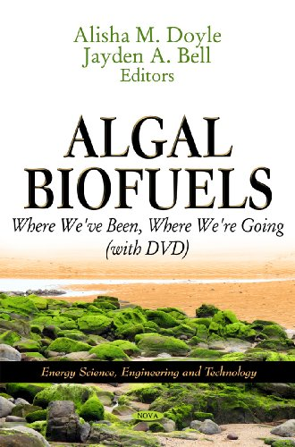Algal Biofuels: Where We've Been, Where We're Going (with DVD) (Energy Science, Engineering and Technology)