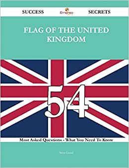 Flag Of The United Kingdom 54 Success Secrets: 54 Most Asked Questions On Flag Of The United Kingdom - What You Need To Know