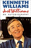 Kenneth Williams Just Williams: An Autobiography