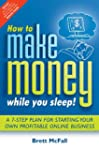 How to Make Money While you Sleep!: A...
