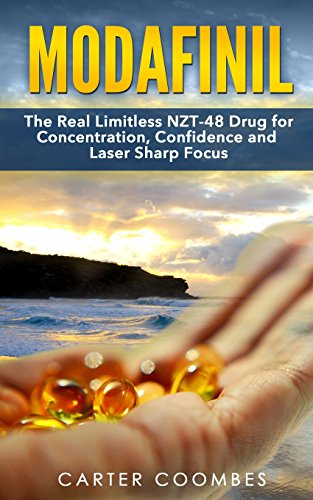 Modafinil: The Real Limitless NZT-48 Drug for Concentration, Confidence and Laser Sharp Focus  (vitamins, brain supplements, nootropics)