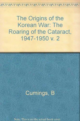 The Origins of the Korean War: Volume II: The Roaring of the Cataract, 1947-1950