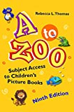 A to Zoo: Subject Access to Childrens Picture Books (Childrens and Young Adult Literature Reference)