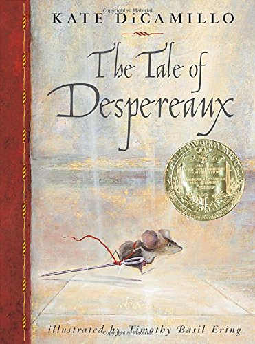 The Tale of Despereaux: Being the Story of a Mouse, a Princess, Some Soup, and a Spool of Thread (Newbery Medal Book)