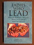 img - for Ladies Who Lead: Voices of Authentic Character: Women in the Role of School Superintendent (With Dvd) book / textbook / text book