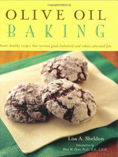 Olive Oil Baking: Healthy Recipes That Increase Good Cholesterol and Reduce Saturated Fats